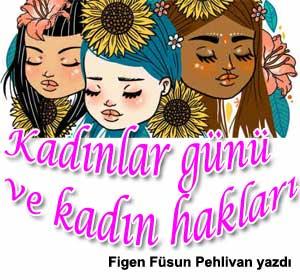 8 Mart Dünya kadınlar günü ve kadın hakları Feminizme ne borçluyuz